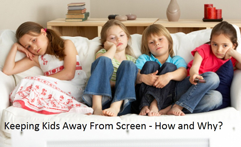 Keeping Kids Away From Screen - How and Why