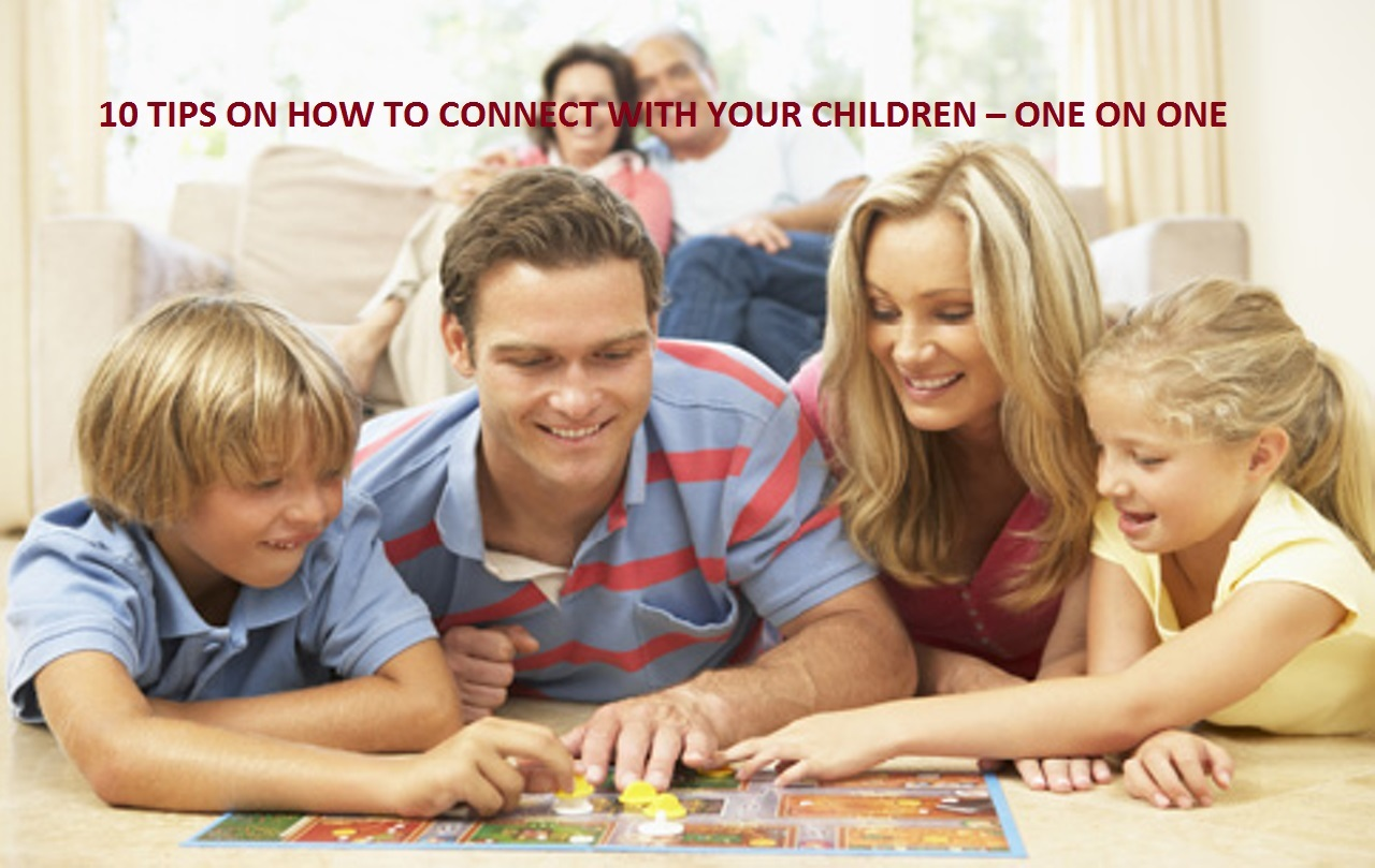 10 TIPS ON HOW TO CONNECT WITH YOUR CHILDREN – ONE ON ONE