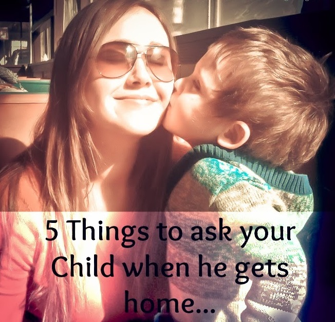 5Things to ask your child when he gets home